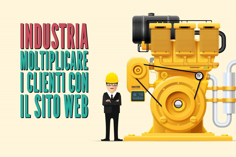 Industria metalmeccanica: come moltiplicare i clienti usando solo il sito web e zero budget pubblicitario